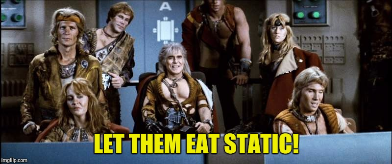 LET THEM EAT STATIC! | made w/ Imgflip meme maker