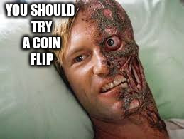 YOU SHOULD TRY A COIN FLIP | made w/ Imgflip meme maker
