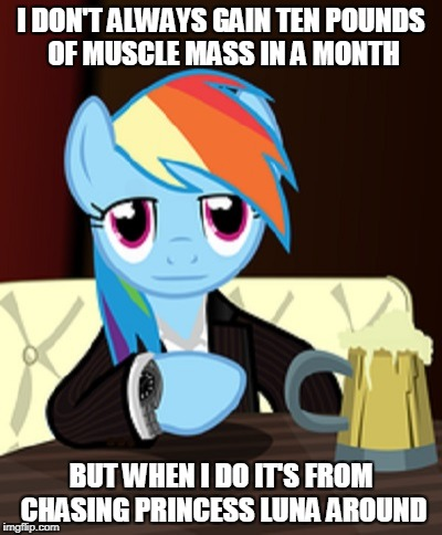I DON'T ALWAYS GAIN TEN POUNDS OF MUSCLE MASS IN A MONTH BUT WHEN I DO IT'S FROM CHASING PRINCESS LUNA AROUND | made w/ Imgflip meme maker