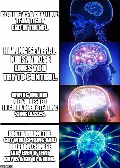 Well Lavar Ball, you could be spending the next 10 years minus one son every Thanksgiving. Swallow your pride.  | PLAYING AS A PRACTICE TEAM TIGHT END IN THE NFL. HAVING SEVERAL KIDS WHOSE LIVES YOU TRY TO CONTROL. HAVING ONE KID GET ARRESTED IN CHINA OV | image tagged in memes,expanding brain | made w/ Imgflip meme maker