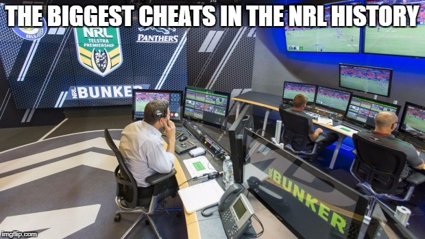 THE BIGGEST CHEATS IN THE NRL HISTORY | image tagged in nrl bunker | made w/ Imgflip meme maker