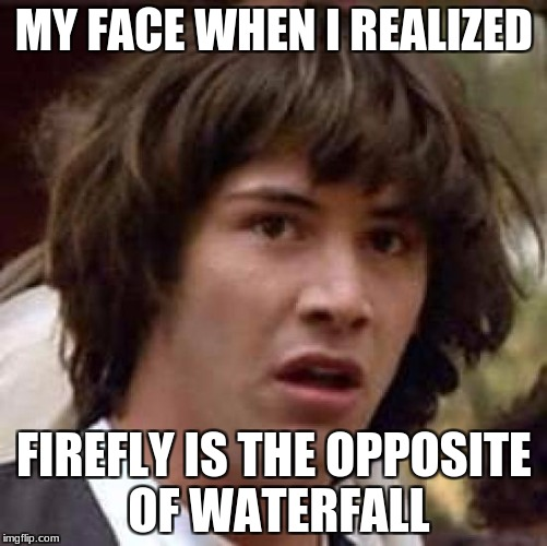 Conspiracy Keanu Meme | MY FACE WHEN I REALIZED FIREFLY IS THE OPPOSITE OF WATERFALL | image tagged in memes,conspiracy keanu | made w/ Imgflip meme maker