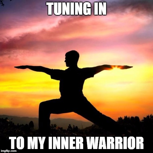 Sarcastic Yoga | TUNING IN TO MY INNER WARRIOR | image tagged in sarcastic yoga | made w/ Imgflip meme maker