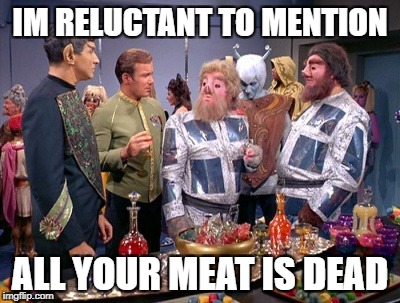 Star Trek Week!  A coollew, Tombstone1881 & brandi_jackson event! Nov 20th to the 27th | IM RELUCTANT TO MENTION ALL YOUR MEAT IS DEAD | image tagged in star trek,star trek week | made w/ Imgflip meme maker