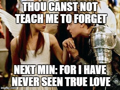 romeo and juliet | THOU CANST NOT TEACH ME TO FORGET NEXT MIN: FOR I HAVE NEVER SEEN TRUE LOVE | image tagged in romeo and juliet | made w/ Imgflip meme maker