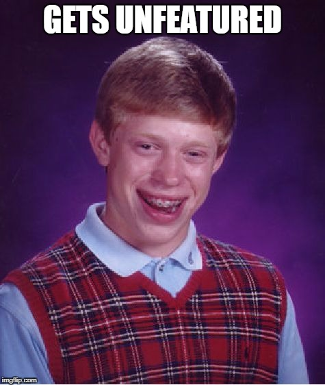 Bad Luck Brian Meme | GETS UNFEATURED | image tagged in memes,bad luck brian | made w/ Imgflip meme maker