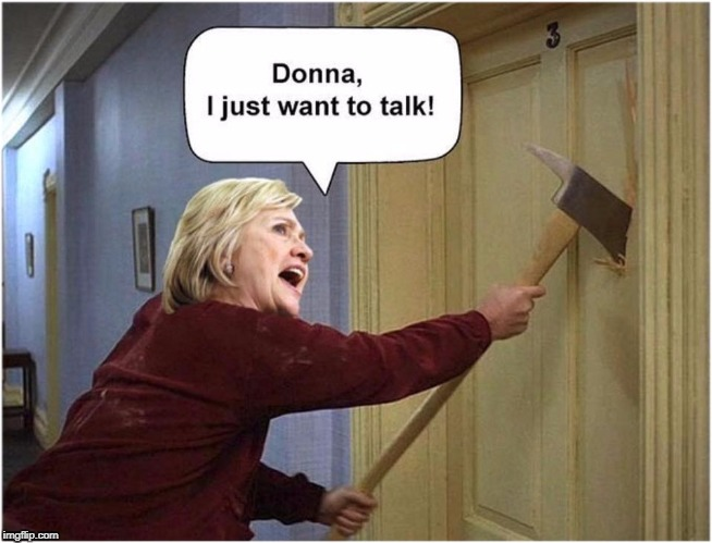 Really, lets talk. | image tagged in clint on axed,brazillean,donna ma sommers,hillary the mad axe clinpufton,hill of beans | made w/ Imgflip meme maker