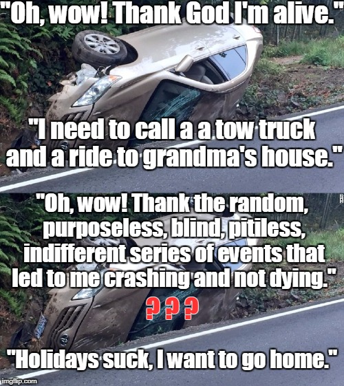 "Be careful on the roads this holiday season | ""Oh, wow! Thank God I'm alive."" ""Holidays suck, I want to go home."" ""I need to call a a tow truck and a ride to grandma's house."" ""Oh, wow!  