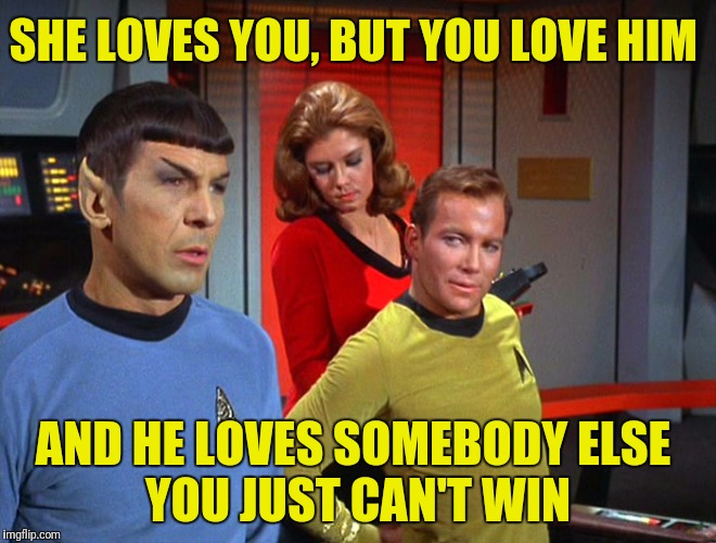 Even in the 23rd century love stinks.  Star Trek Week!  A brandy_jackson, Tombstone1881 and coollew event, Nov 20-27th.  | SHE LOVES YOU, BUT YOU LOVE HIM AND HE LOVES SOMEBODY ELSE YOU JUST CAN'T WIN | image tagged in star trek week,love stinks,captain kirk,mr spock | made w/ Imgflip meme maker