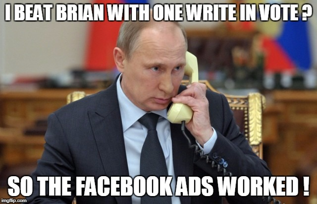 I BEAT BRIAN WITH ONE WRITE IN VOTE ? SO THE FACEBOOK ADS WORKED ! | made w/ Imgflip meme maker