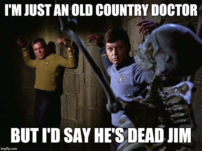 Star Trek Week !  A coolew, Tombstone1881, & brandi_jackson event Nov 20-27th | I'M JUST AN OLD COUNTRY DOCTOR BUT I'D SAY HE'S DEAD JIM | image tagged in star trek week,star trek,memes | made w/ Imgflip meme maker
