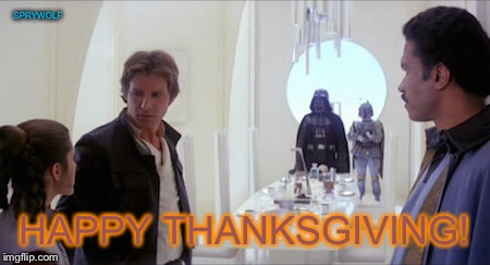 Unexpected family visits   | SPRYWOLF HAPPY THANKSGIVING! | image tagged in star wars,happy thanksgiving,darth vader leia,han solo,thanksgiving dinner,lando calrissian | made w/ Imgflip meme maker