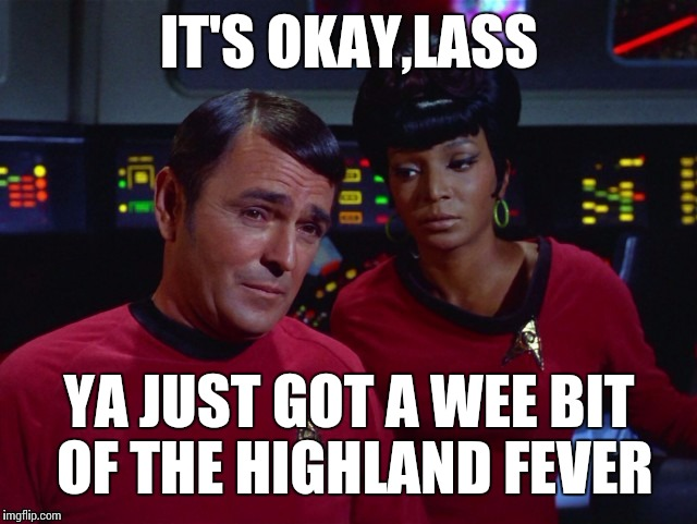 Star Trek Week ! A coolew, Tombstone1881,& brandi_jackson event Nov 20-27 th | IT'S OKAY,LASS YA JUST GOT A WEE BIT OF THE HIGHLAND FEVER | image tagged in star trek week,star trek,star trek scotty,uhura,memes | made w/ Imgflip meme maker