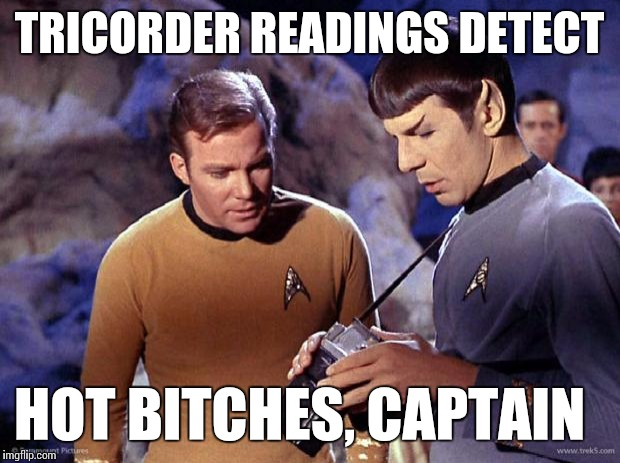 Star Trek Week !  A coolew, Tombstone1881,& brandi_jackson event !  Nov20-27th | TRICORDER READINGS DETECT HOT B**CHES, CAPTAIN | image tagged in star trek week,star trek,captain kirk,mr spock,memes | made w/ Imgflip meme maker