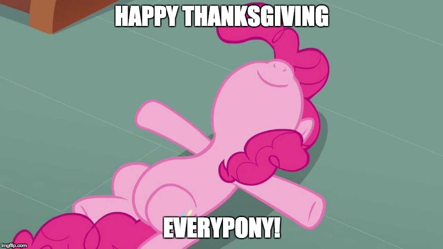Happy Thanksgiving! | HAPPY THANKSGIVING EVERYPONY! | image tagged in pinkie relaxing,memes,happy thanksgiving,thanksgiving | made w/ Imgflip meme maker