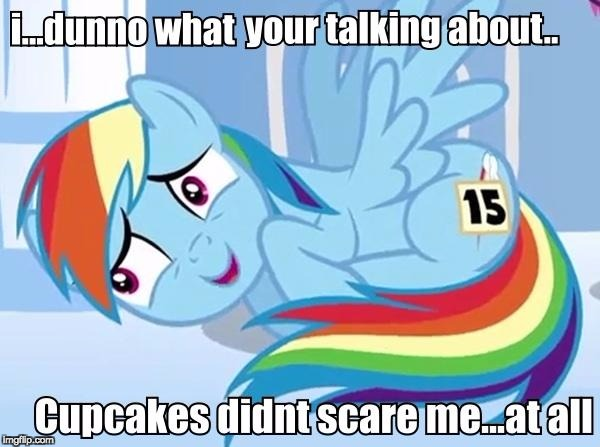 I mean... maybe a little... hehe... | image tagged in memes,cupcakes,my little pony,rainbow dash | made w/ Imgflip meme maker