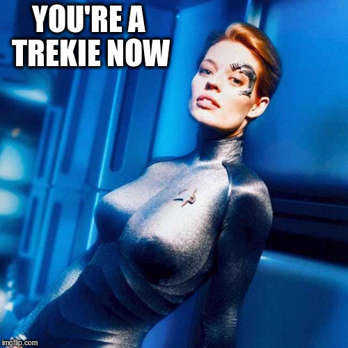 YOU'RE A TREKIE NOW | made w/ Imgflip meme maker