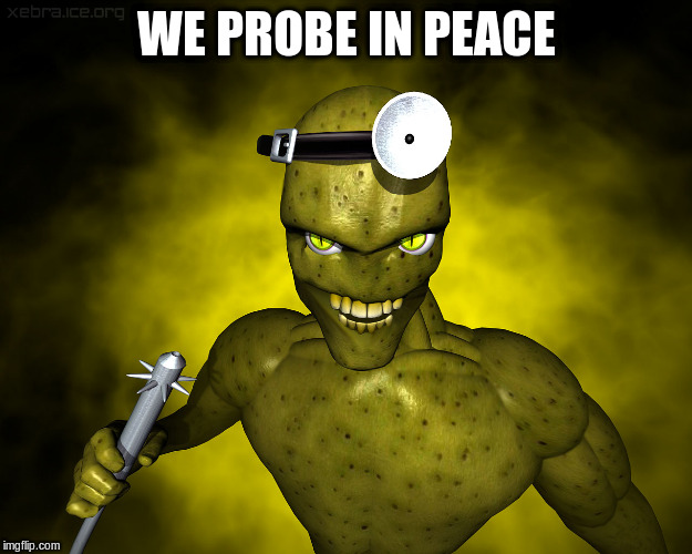 WE PROBE IN PEACE | made w/ Imgflip meme maker