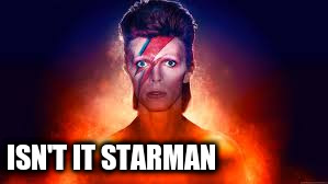 ISN'T IT STARMAN | made w/ Imgflip meme maker