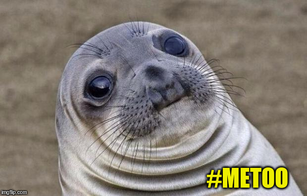 Awkward Moment Sealion Meme | #METOO | image tagged in memes,awkward moment sealion | made w/ Imgflip meme maker