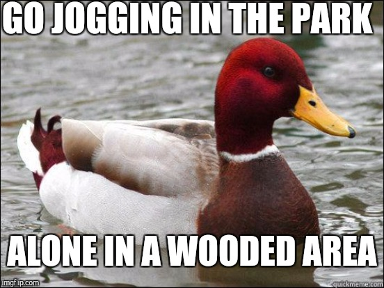 GO JOGGING IN THE PARK ALONE IN A WOODED AREA | made w/ Imgflip meme maker