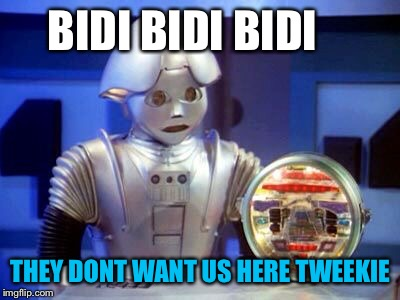 And stop cleaning already you tweaker | BIDI BIDI BIDI THEY DONT WANT US HERE TWEEKIE | image tagged in tweekie,battlestar galactica,robot,head of,m s u,star | made w/ Imgflip meme maker