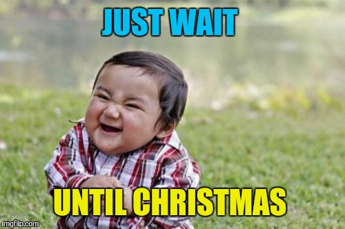 Evil Toddler Meme | JUST WAIT UNTIL CHRISTMAS | image tagged in memes,evil toddler | made w/ Imgflip meme maker