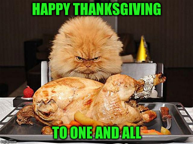 HAPPY THANKSGIVING TO ONE AND ALL | made w/ Imgflip meme maker