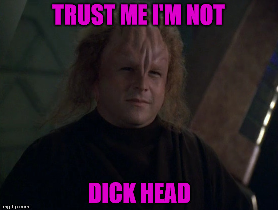 what's the oppisit of a dick head | TRUST ME I'M NOT DICK HEAD | image tagged in jason alexander,star trek,memes,funny,nsfw,dick head | made w/ Imgflip meme maker