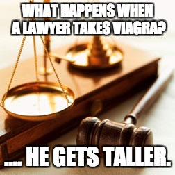 What happens when a lawyer takes viagra?  | WHAT HAPPENS WHEN A LAWYER TAKES VIAGRA? .... HE GETS TALLER. | image tagged in lawyers | made w/ Imgflip meme maker