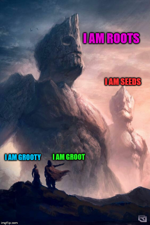 The Family Tree | I AM ROOTS I AM SEEDS I AM GROOT I AM GROOTY | image tagged in memes,funny,iamgroot,groot | made w/ Imgflip meme maker