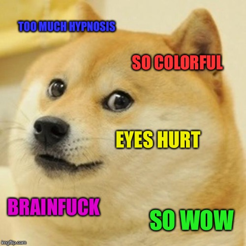 Doge Meme | TOO MUCH HYPNOSIS SO COLORFUL EYES HURT BRAINF**K SO WOW | image tagged in memes,doge | made w/ Imgflip meme maker