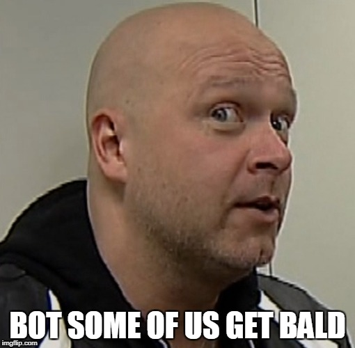 BOT SOME OF US GET BALD | made w/ Imgflip meme maker