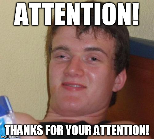 10 Guy Meme | ATTENTION! THANKS FOR YOUR ATTENTION! | image tagged in memes,10 guy | made w/ Imgflip meme maker