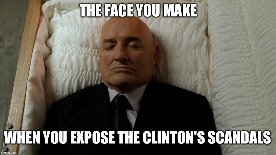 The Face.... | THE FACE YOU MAKE WHEN YOU EXPOSE THE CLINTON'S SCANDALS | image tagged in clinton body count,hillary clinton,bill clinton,assassination,scandal,lost | made w/ Imgflip meme maker