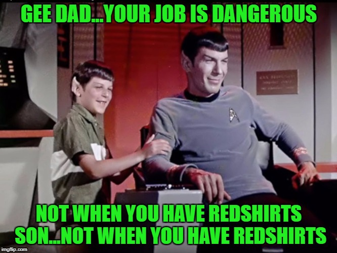 Star Trek Week...Nov. 20th - 27th...A brandy_jackson, Tombstone 1881, & coollew event! | GEE DAD...YOUR JOB IS DANGEROUS NOT WHEN YOU HAVE REDSHIRTS SON...NOT WHEN YOU HAVE REDSHIRTS | image tagged in spock  son,memes,star trek,star trek week,redshirts,funny | made w/ Imgflip meme maker