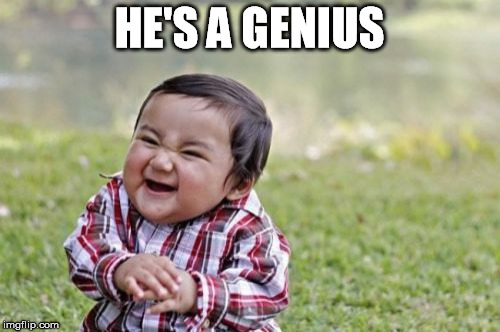 Evil Toddler Meme | HE'S A GENIUS | image tagged in memes,evil toddler | made w/ Imgflip meme maker