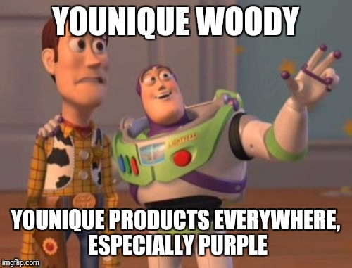 X, X Everywhere Meme | YOUNIQUE WOODY YOUNIQUE PRODUCTS EVERYWHERE, ESPECIALLY PURPLE | image tagged in memes,x,x everywhere,x x everywhere | made w/ Imgflip meme maker
