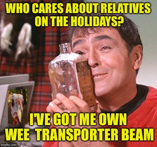 Happy Thanksgiving Imgflippers! !Star Trek Week! Nov 20 - 27 A brandy_jackson, Tombstone 1881 and coollew event! | image tagged in star trek week,star trek scotty,happy thanksgiving,alcohol | made w/ Imgflip meme maker