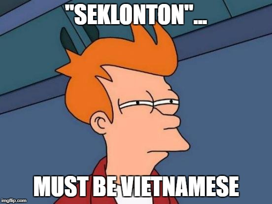 "Futurama Fry Meme | ""SEKLONTON""... MUST BE VIETNAMESE 