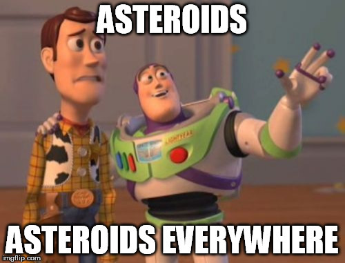 X, X Everywhere Meme | ASTEROIDS ASTEROIDS EVERYWHERE | image tagged in memes,x,x everywhere,x x everywhere | made w/ Imgflip meme maker