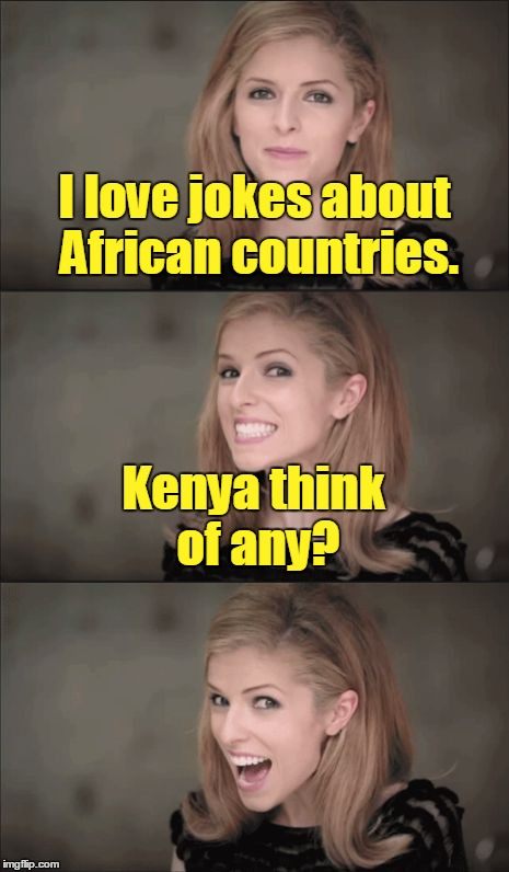 If you don't like my bad puns just leave me Sierra Leone! ≧◉ᴥ◉≦ | I love jokes about African countries. Kenya think of any? | image tagged in memes,bad pun anna kendrick,africa,bad pun,i had a farm in africa,kenya feel the love tonight | made w/ Imgflip meme maker