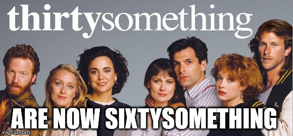 The cast of Thirtysomething are now all Sixtysomething  | ARE NOW SIXTYSOMETHING | image tagged in thirtysomething,tv,1980's,social more media | made w/ Imgflip meme maker