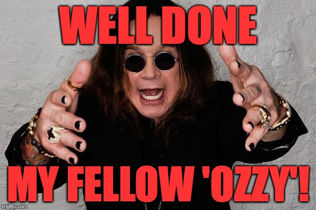 WELL DONE MY FELLOW 'OZZY'! | made w/ Imgflip meme maker