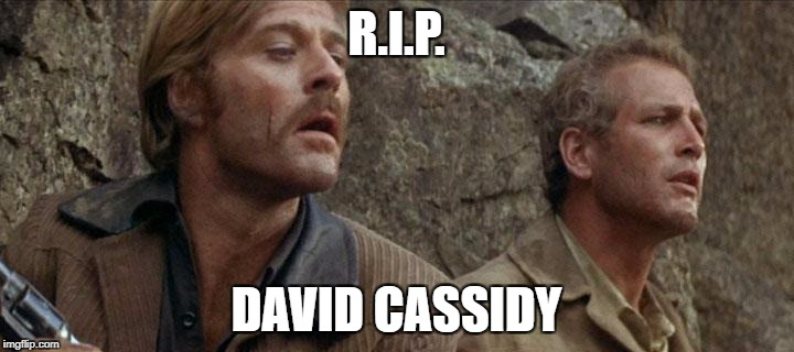 Thanks to Jammer for the idea, see his original linked in the comments. | R.I.P. DAVID CASSIDY | image tagged in butch sundance swim the fall will kill you,david cassidy,rip | made w/ Imgflip meme maker