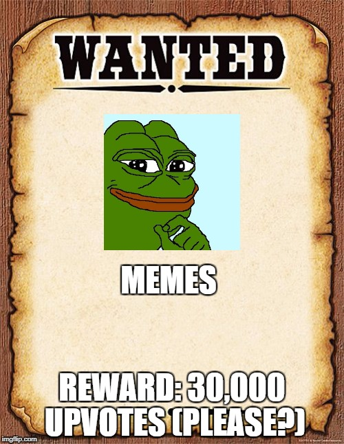 wanted poster | MEMES REWARD: 30,000 UPVOTES (PLEASE?) | image tagged in wanted poster | made w/ Imgflip meme maker