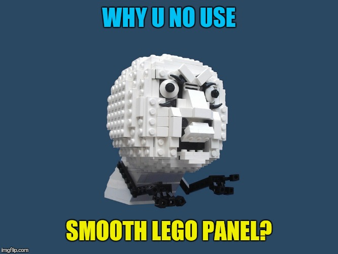 WHY U NO USE SMOOTH LEGO PANEL? | made w/ Imgflip meme maker