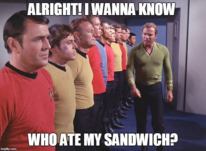 Star Trek Week! A coollew, Tombstone1881 & brandi_jackson event! Nov 20th to the 27th | ALRIGHT! I WANNA KNOW WHO ATE MY SANDWICH? | image tagged in funny,star trek week | made w/ Imgflip meme maker