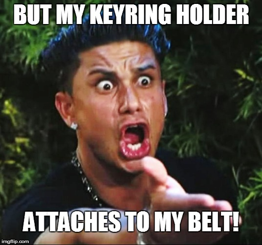 BUT MY KEYRING HOLDER ATTACHES TO MY BELT! | made w/ Imgflip meme maker