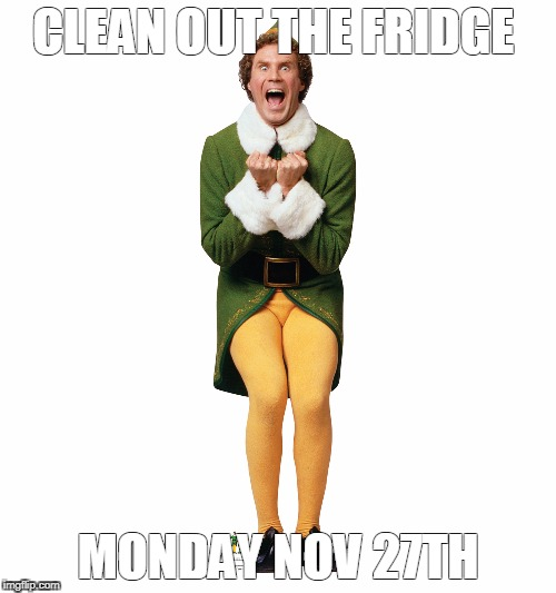 Christmas Elf | CLEAN OUT THE FRIDGE MONDAY NOV 27TH | image tagged in christmas elf | made w/ Imgflip meme maker
